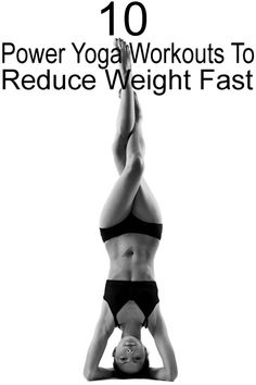 Try these 10 power yoga workouts to reduce weight fast.