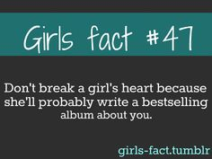 Don't break a girl's heart because she'll probably write a bestselling book about you