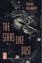 The Stars, Like Dust is a 1951 science fiction book by writer Isaac Asimov.