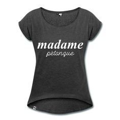 """Women's T-shirt by Hi5 - T-shirt Femme à manches retroussées - Collection """"Madame Pétanque"""" #extremeboules #pétanqueextrème #streetpetanque #urbanpetanque #extremebocce #petanque #petanca #jeuxdeboules #boules #bocce #bocceball #beautiful #fashion #pretty #fashionstyle #street #shirt #shopping #styleoftheday #comfortable #outfitideas #outfit #trendystyle #inspiration #unique #menswear #clothes #outfitoftheday #mensfashion #shop #boutique #beauty #streetstyle #streetwear #black"""