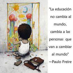 La educación no cambia al mundo, cambia a las personas que van a cambiar el mundo. #Paulo_Freire #citas #frases #vida #educacion