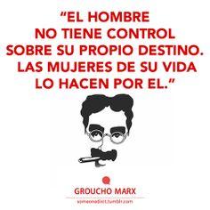 """""""El hombre no tiene control sobre su propio destino. Las mujeres de su vida lo hacen por él."""" Groucho Marx Just Do It, Love You, Phrases And Sentences, Crazy Mind, Intelligence Quotes, Good Jokes, Real Love, Good To Know, Quotations"""