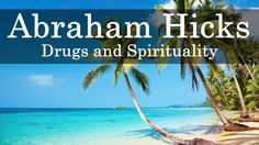 Abraham Hicks - The Effects Drugs Have on Our Spirituality
