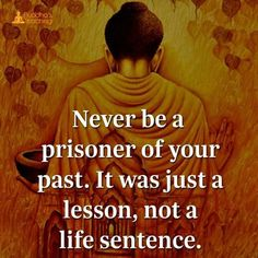 Past Quotes Inspirational Quote - Never be a prisoner of your past, it was just a lesson, not a life sentence.Inspirational Quote - Never be a prisoner of your past, it was just a lesson, not a life sentence. Buddhist Quotes, Spiritual Quotes, Quotes Positive, Wisdom Quotes, True Quotes, Great Quotes, Quotes To Live By, Quotes Quotes, My Past Quotes