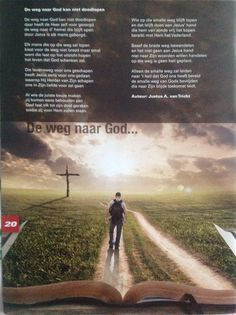 De weg naar God kan niet doodlopen. http://www.gedichtenfoto.nl/index.php/categorie/categorie-gedichtenfoto/gedichtenfoto/troost-en-bemoediging/de-weg-naar-god-kan-niet-doodlopen-437