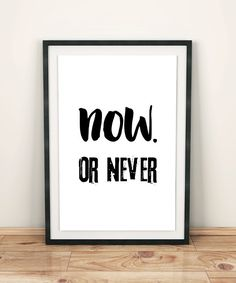 Now or never printable poster, instant download wall decor with motivational words