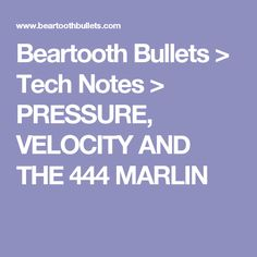Beartooth Bullets > Tech Notes > PRESSURE, VELOCITY AND THE 444 MARLIN