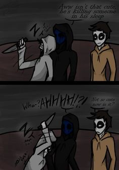 Jeff the killer, eyeless jack, and masky! LOL!!!
