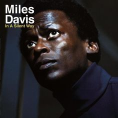 Miles Davis - In a Silent Way (1969) My favourite Miles Davis. A good way in.