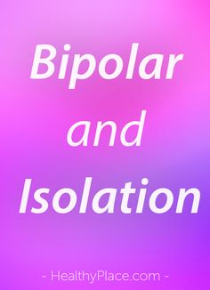"""Bipolar can be isolating as people feel crazy and like freaks. Here's how to fight isolation and realize you're not alone. Breaking Bipolar blog."" www.HealthyPlace.com"