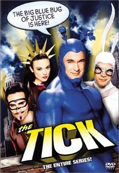 The Tick Cartoon and live action.  Patrick Warburton was the best!
