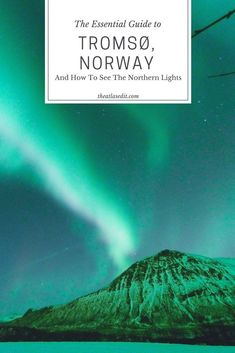 The Essential Guide to Tromso, Norway (And How to See the Northern Lights) #tromso #norway #northernlights #auroraborealis #tromsoguide #tromsoitinerary #norwayguide