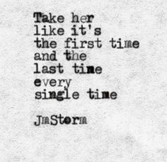 jm storm, take her like it's the first time and the last time every single time