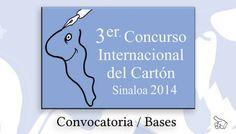 Convocatoria: 3er Concurso Internacional del Cartón Sinaloa 2014.  Consulta las bases en: www.culturasinaloa.gob.mx