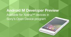 Sony releases Android M AOSP Developer Preview images - https://www.aivanet.com/2015/06/sony-releases-android-m-aosp-developer-preview-images/