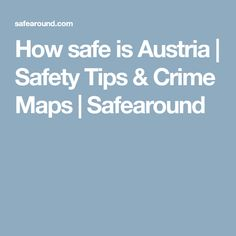 How safe is Austria   Safety Tips & Crime Maps   Safearound