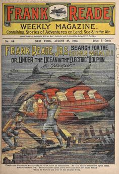 """'s Search for the Silver Whale; or, Under the Ocean in the Electric """"Dolphin"""" (Frank Reade Weekly Magazine) New York, Gift of the Burndy Library Science Fiction Art, Pulp Fiction, Sience Fiction, Pulp Magazine, Science Magazine, Adventure Magazine, Under The Ocean, Sci Fi Books, Retro Futuristic"""