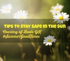 Tips to Stay Safe in the Sun, courtesy of Boots UK #SummerGoodTimes
