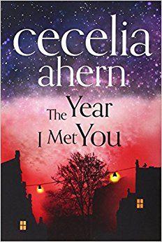 The Year I Met You: Amazon.co.uk: Cecelia Ahern: 9780007501762: Books