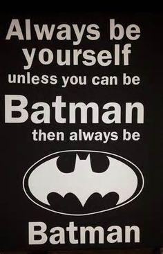 always be yourself unless you can be batman - - Yahoo Image Search Results