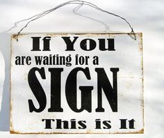 If you are waiting for a sign...