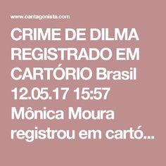 CRIME DE DILMA REGISTRADO EM CARTÓRIO  Brasil 12.05.17 15:57 Mônica Moura registrou em cartório um screenshot do crime cometido por Dilma Rousseff, que escreveu um e-mail para João Santana avisando que ele seria preso. O Estadão publicou o documento lavrado em 13 de julho de 2016 no 1º Tabelionato Giovannetti em Curitiba.