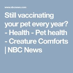 Still vaccinating your pet every year? - Health - Pet health - Creature Comforts | NBC News