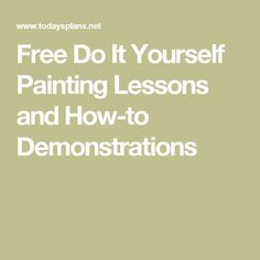 Free Do It Yourself Painting Lessons and How-to Demonstrations