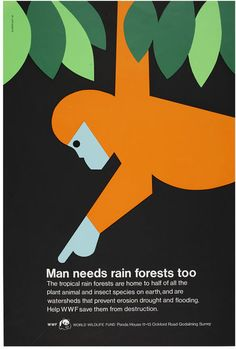 Man needs rain forests too, screen printed poster depicting a stylised monkey, with orange hair and a blue face and hands, against a black background. The monkeys upper body fills much of the poster; one arm reached into some foliage, represented by 7 green leaf shapes, at the top of the image, and disappears off the picture plane, while his other hand points to the slogan which begins in the bottom third of the poster.