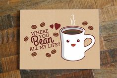"""Coffee Love Card """"Where You Bean All My Life?"""" - funny love card, kawaii card, foodie cards, valentines day card, anniversary card, pun card - pinned by pin4etsy.com"""