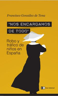 Nos encargamos de todo : robo y tráfico de niños en España / Francisco González de Tena