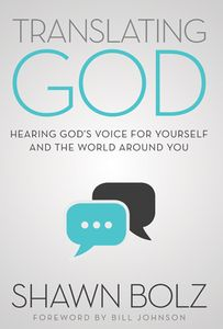 Translating God: Hearing God's Voice For Yourself And The World Around You by Shawn Bolz