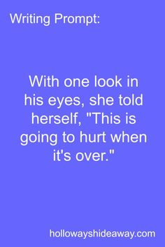 Writing Prompt-With one look in his eyes she told herself This is going to hurt when its over-June 2016-Romance Prompts