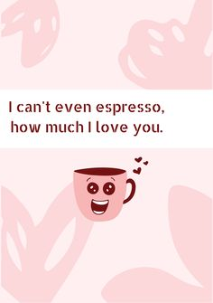 A Valentine's Day template with a funny message for that special someone. Valentines Day Card Templates, Funny Messages, I Cant Even, Love Quotes, Love You, Romantic, Espresso, Cards, Design