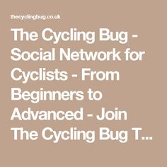 The Cycling Bug - Social Network for Cyclists - From Beginners to Advanced - Join The Cycling Bug Today!