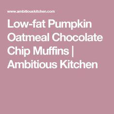 Low-fat Pumpkin Oatmeal Chocolate Chip Muffins | Ambitious Kitchen