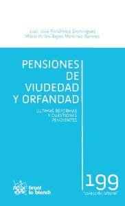 Pensiones de viudedad y orfandad : últimas reformas y cuestiones pendientes / Juan José Fernández Domínguez, María de los Reyes Martínez Barroso