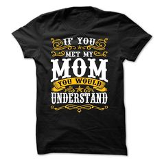 View images & photos of Mom - If You Met My Mom You Would Understand t-shirts & hoodies
