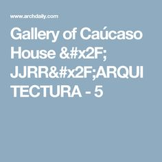 Gallery of Caúcaso House / JJRR/ARQUITECTURA - 5