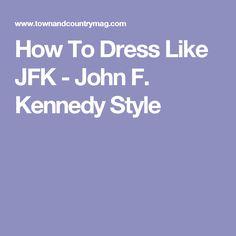 How To Dress Like JFK - John F. Kennedy Style