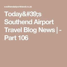 Today's Southend Airport Travel Blog News   - Part 106