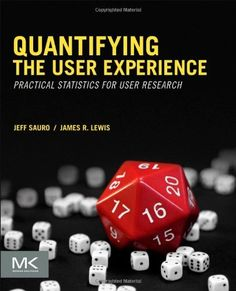 Quantifying the User Experience: Practical Statistics for User Research by Jeff Sauro. Save 21 Off!. $39.48. Edition - 1. Publisher: Morgan Kaufmann; 1 edition (March 30, 2012). Author: Jeff Sauro. Publication: March 30, 2012