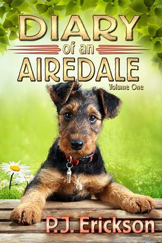 Diary of an Airedale: a terrier's tale: The story of a dog's first year (Airedale Diaries Book Florida Adventures, Airedale Terrier, Welsh Terrier, Diary Book, Giant Schnauzer, Dog Books, Mystery Novels, Dog Names, Fiction Books