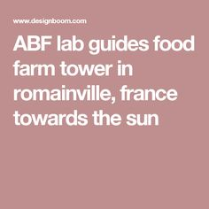 ABF lab guides food farm tower in romainville, france towards the sun