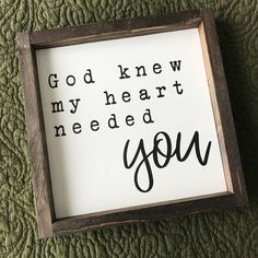 God Knew My Heart Needed You • Farmhouse Style • Framed Sign by HunnyDoDesigns on Etsy https://www.etsy.com/listing/544868012/god-knew-my-heart-needed-you-farmhouse