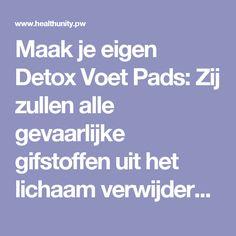 Maak je eigen Detox Voet Pads: Zij zullen alle gevaarlijke gifstoffen uit het lichaam verwijderen. | Health Unity