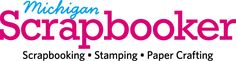 Michigan Scrapbooker provides information on scrapbooking, stamping and paper crafting.