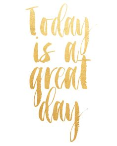 """""""Today is a great day"""""""