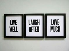 Print, frame, hang above kitchen eating area.... Live well,  laugh often, love much
