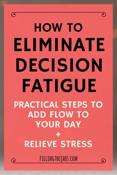 "How to Eliminate Decision Fatigue - Add ""Flow"" to Your Day & Relieve Stress"